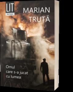 OMUL CARE S-A JUCAT CU LUMEA, DE MARIAN TRUȚĂ